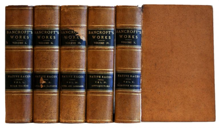 The Native Races: The Works of Hubert Howe Bancroft, vols. I, II, III, IV, V [5 volume set]. Hubert Howe Bancroft.