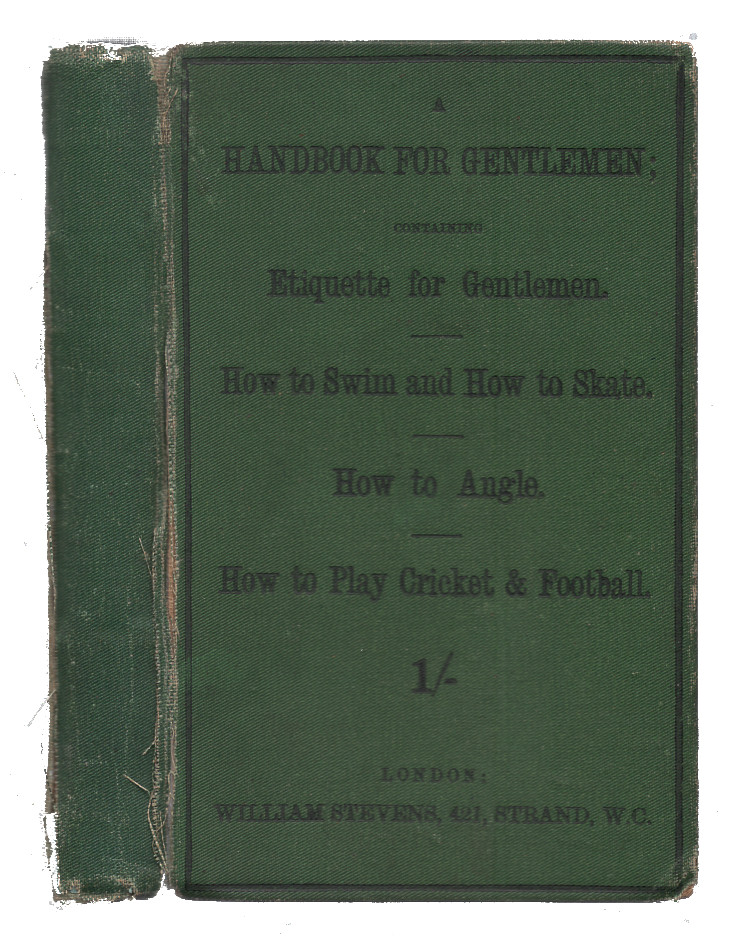 A Handbook For Gentlemen, Containing Etiquette For Gentlemen. How To Swim And How To Skate. How To Angle, Including Trolling And Spinning. How To Play Cricket & Football