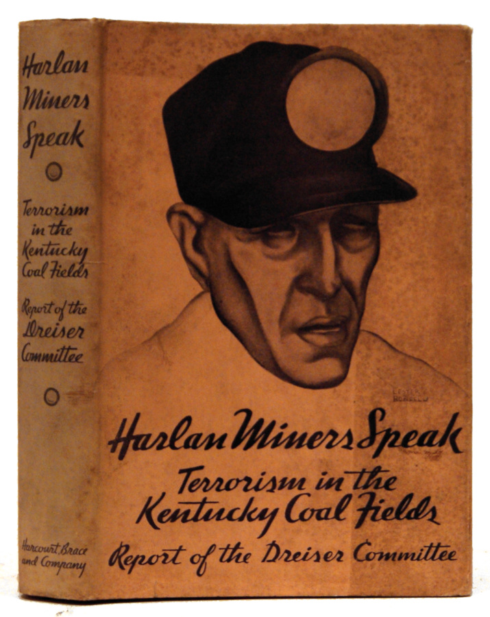 Harlan Miners Speak: Report on Terrorism in the Kentucky Coal Fields. By the Members of the National Committee for the Defense of Political Prisoners, Theodore Dreiser.