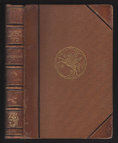 Sources of the Constitution of the United States Considered in Relation to Colonial and English History. C. Ellis Stevens.