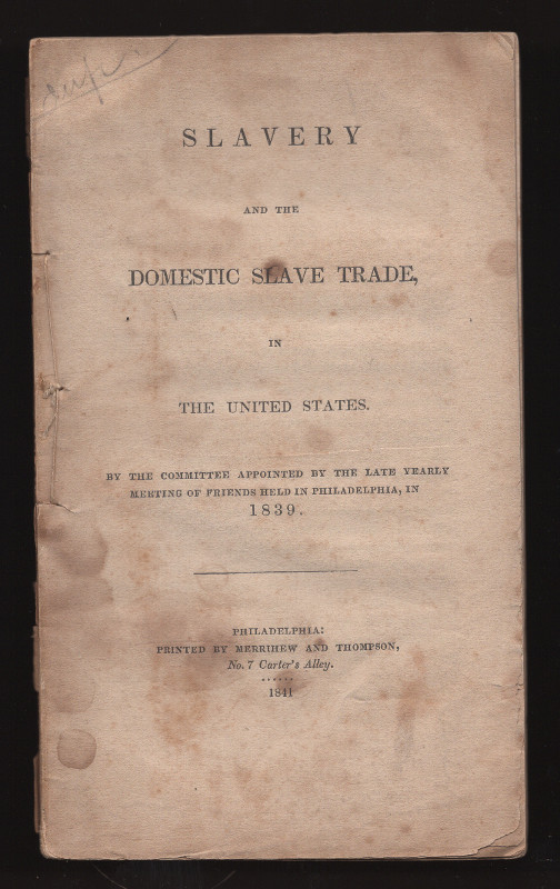Slavery and the domestic slave-trade, in the United States by the committee appointed by the late yearly meeting of friends held in Philadelphia, in 1839