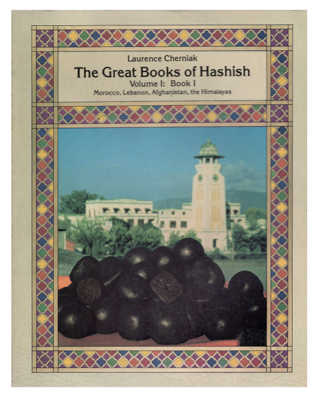 The Great Books of Hashish, Vol. 1, Book 1: Morocco, Lebanon, Afghanistan, the Himalayas. Laurence Cherniak.