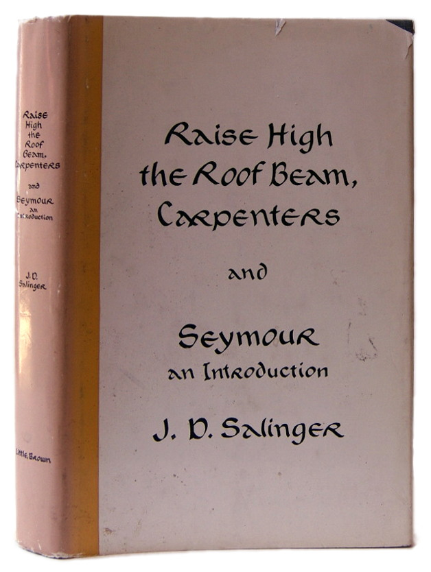 Raise High the Roof Beam, Carpenters: And, Seymour: An Introduction. J. D. Salinger.