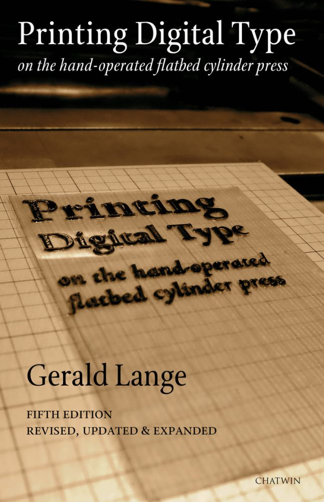 Printing Digital Type on the Hand-Operated Flatbed Cylinder Press. Gerald Lange, Phil Bevis Author, Dean Kelly.