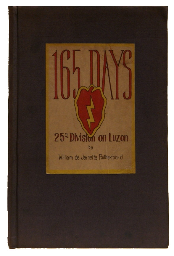 165 days: a story of the 25th Division on Luzon. William De Jarnette Rutherfoord.