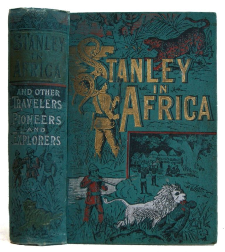 Stanley in Africa. The Wonderful Discoveries and Adventures of the Great African Explorer and Other Travelers, Pioneers and. James P. Boyd.