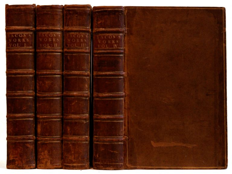 The works of Francis Bacon, Baron of Verulam, Viscount St. Alban, Lord High Chancellor of England With several additional pieces, never before printed in any edition of his works. To which is prefixed, a new life of the author, by Mr. Mallet [4 volumes]. Francis Bacon, David Mallet.