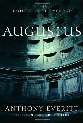 Augustus: The Life of Rome's First Emperor. Anthony Everitt.