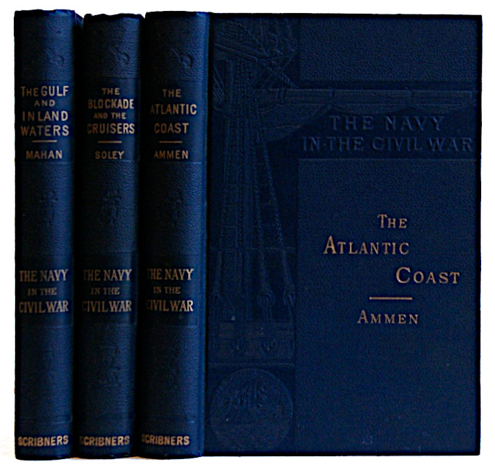 The Navy In The Civil War: The Blockade And The Cruisers; The Atlantic Coast; The Gulf And Inland Waters. 3 Volumes. James Russell Soley, Daniel Ammen, A. T. Mahan.