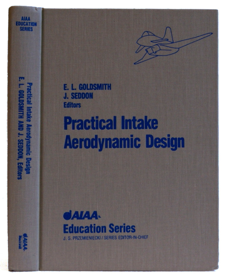 Practical Intake Aerodynamic Design (AIAA Education Series). E. L. Goldsmith, J. Seddon.