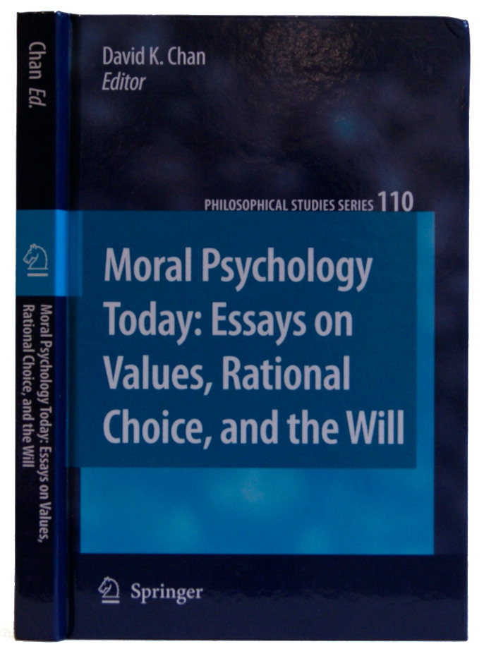 Moral Psychology Today: Essays on Values, Rational Choice, and the Will (Philosophical Studies Series). David K. Chan.