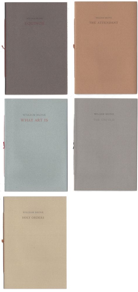5 Chapbooks: What Is Art; Holy Order; The Untold; Equinox; and The Attendant. William Bronk.