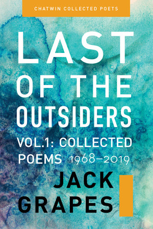 Last of the Outsiders: Volume 1: The Collected Poems, 1968-2019 (Chatwin Collected Poets). Jack Grapes, Marcus J. Grapes.