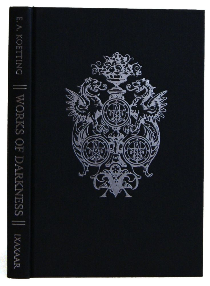 Works of Darkness: A Guide to Advanced Black Magick. E A. Koetting.
