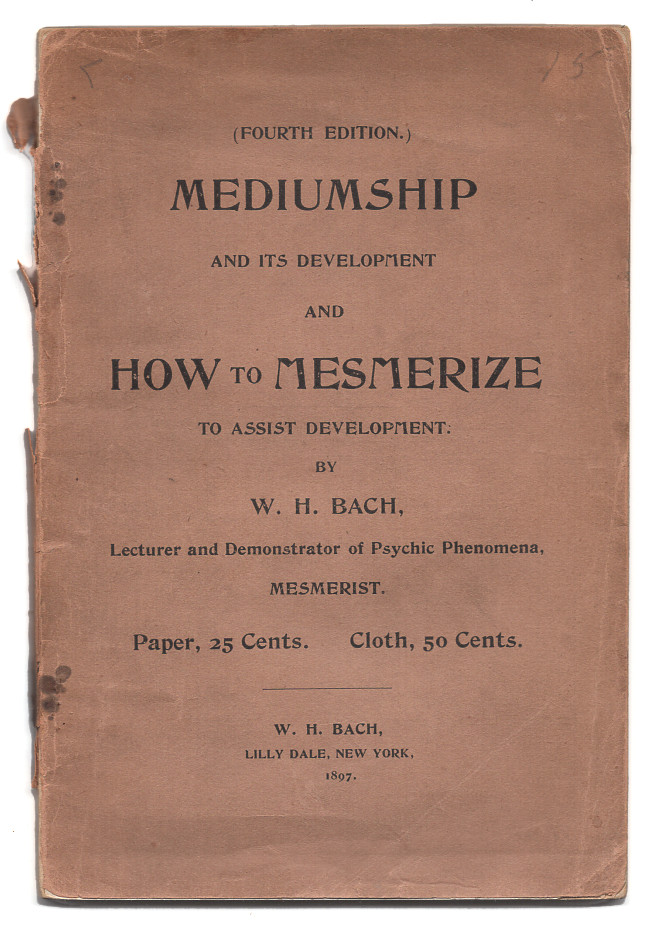 Mediumship And Its Development And How To Mesmerize To Asssist Development. illiam, H. Bach.