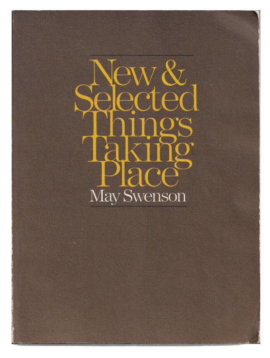 New and Selected Things Taking Place. May Swenson.