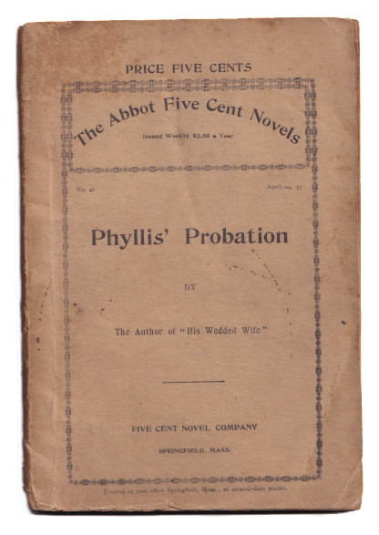 """Phyllis' Probation By the Author of """"His Wedded Wife"""" [The Abbot Five Cent Novels, No. 42. April 29, 1893]. Sophy Beckett."""