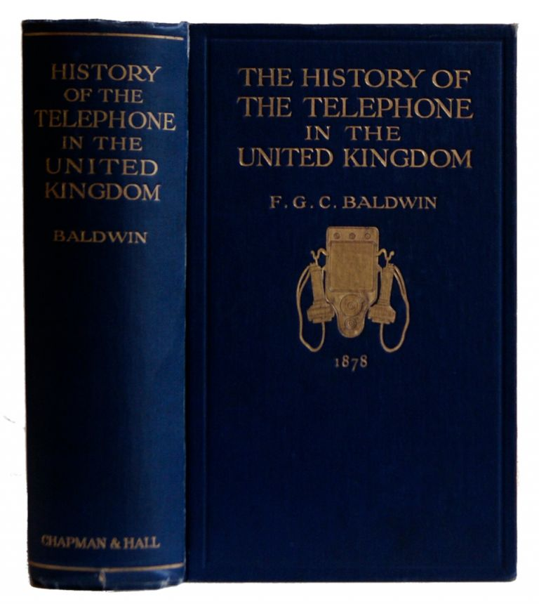 The History of the Telephone in the United Kingdom. F. G. C. Baldwin.