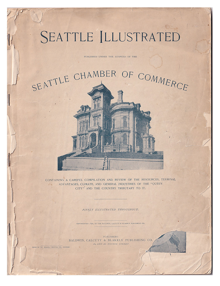 """Seattle illustrated : containing a careful compilation and review of the resources, terminal advantages, climate, and general industries of the """"Queen City"""" and the country tributary to it. Seattle Chamber of Commerce."""