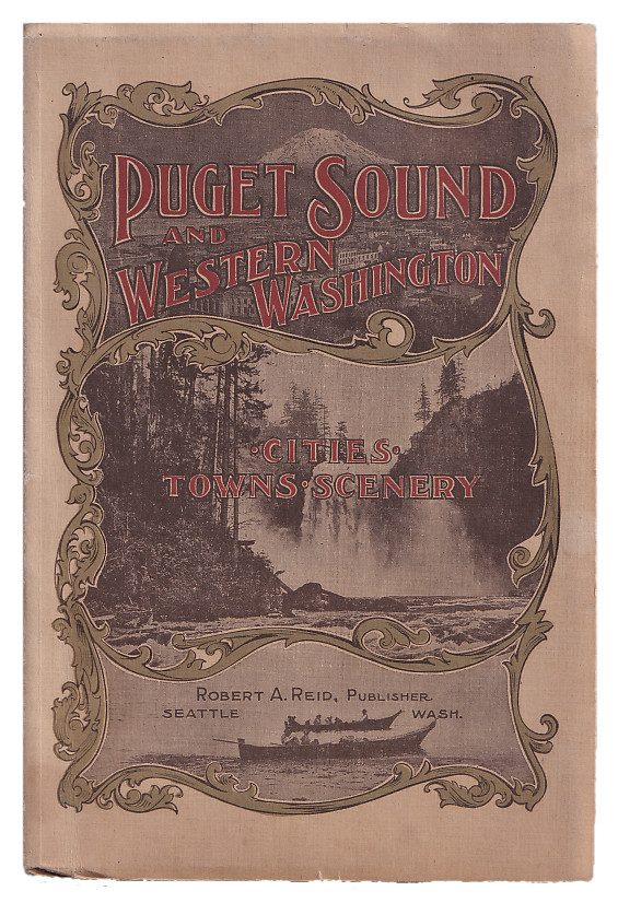 Puget Sound and Western Washington: Cities - Towwns - Scenery. Robert A. Reid.