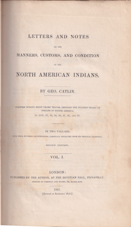 Letters and Notes on the Manners, Customs, and Condition of the North American Indians. Written During Eight Years' Travel Amongst the Wildest Tribes of Indians in North America. in 1832, 33, 34, 35, 36, 37, 38, and 39. in Two Volumes. George Catlin.