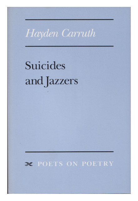 Suicides and Jazzers (Poets on Poetry). Hayden Carruth.
