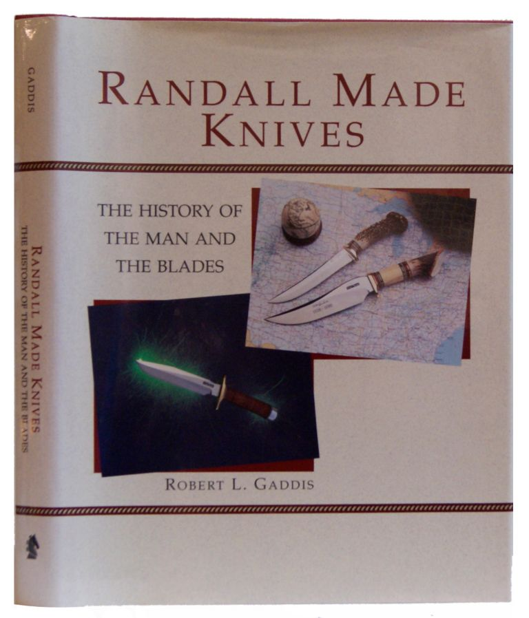 Randall Made Knives: The History Of The Man And The Blades. Robert L. Gaddis.