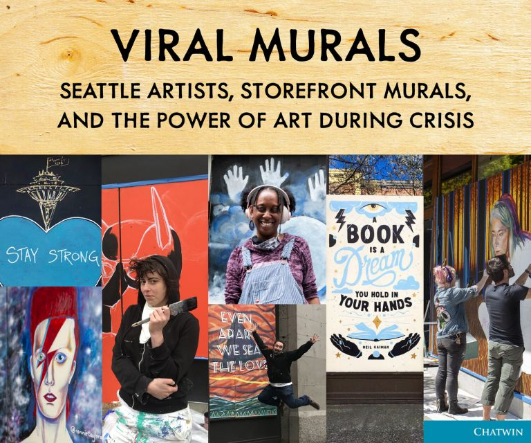 Viral Murals: Seattle Artists, Storefront Murals, and the Power of Art During Crisis. Chatwin Books, Phil Bevis, Annie Brule, Dean Kelly, Malia Maxwell, Cyra Jane Hobson.