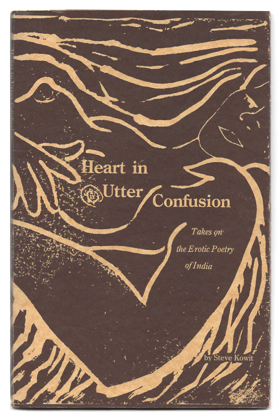 Heart in Utter Confusion: Takes on the Erotic Poetry of India. Steve Kowit.