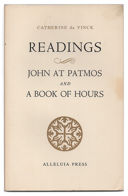 Readings: John at Patmos and A Book of Hours. Catherine de Vinck.