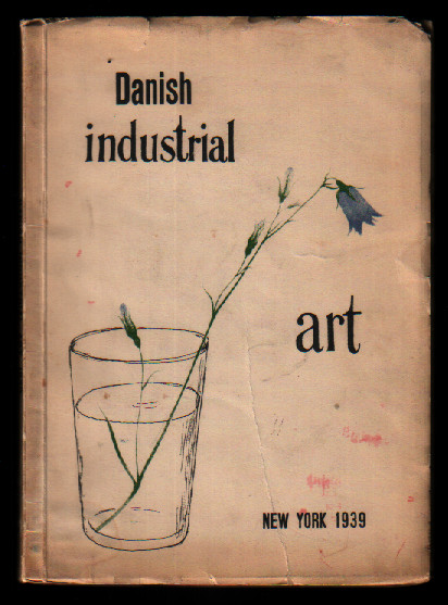 Modern Danish Industrial Art: New York 1939. Art Handicraft Association, Permanent Exposition of Danish Art Handicraft, Industrial Art.
