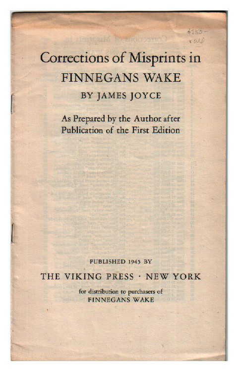 Corrections of Misprints in Finnegans Wake By James Joyce. As Prepared By the Author After Publication of the First Edition. James Joyce.