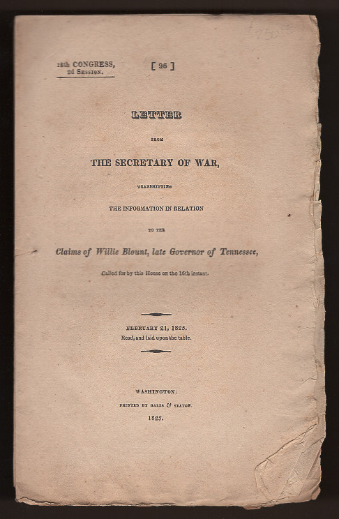 Letter from the Secretary of War, Transmitting the Information in Relation to the Claims of Willie Blount, Late Governor of Tennessee, Called For By the House on the 16th Instant (18th Congress, Second Session). John Caldwell Calhoun.