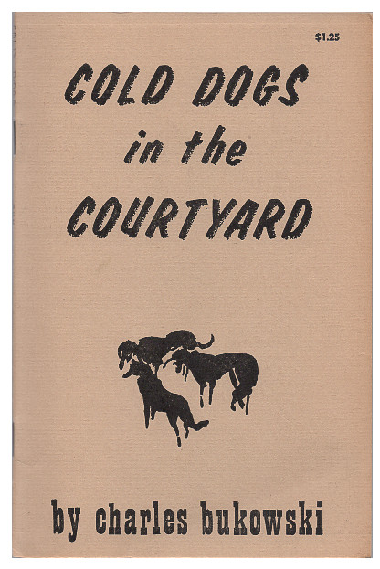 Cold Dogs in the Courtyard. Charles Bukowski, Jay Nash.