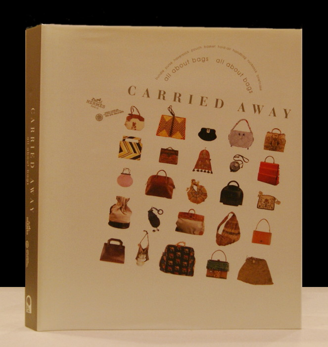 Carried Away: All About Bags. Helene David-Weill, Jean-Louis Dumas, Farid Chenoune.