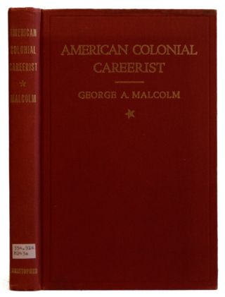 American Colonial Careerist : Half a Century of Official Life and Personal Experience in the...