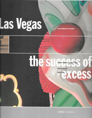 Las Vegas: The Success of Excess (Architecture in Context Series). Frances Anderton, John Chase