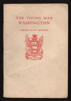 The Young Man Washington. George Washington, Samuel Eliot Morison