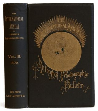 The International Annual of Anthony's Photographic Bulletin. Volume III [3], 1890. W. Jerome...