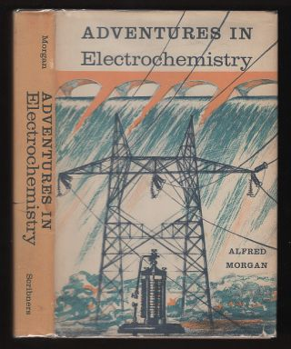 Adventures in Electrochemistry. Alfred Morgan