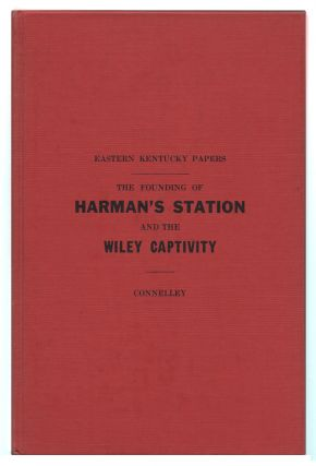 The Founding of Harman's Station and the Wiley Captivity with Four Additional Chapters By Edward...