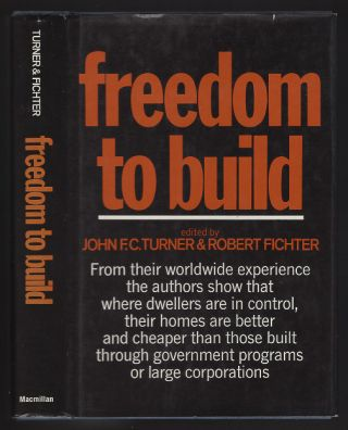 Freedom to Build: Dweller Control of the Housing Process. John F. C. Turner, Robert Fichter