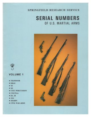 Serial Numbers of U.S. Martial Arms Volume 1. Springfield Research Service, Ron. G. Hickox.