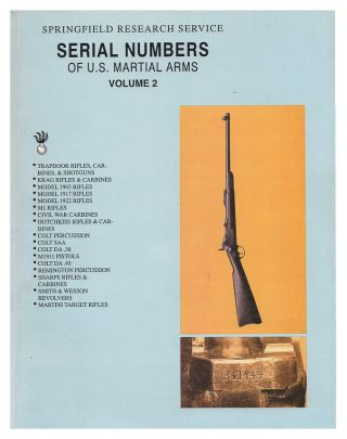 Serial Numbers of U.S. Martial Arms Volume 2. Springfield Research Service, Ron. G. Hickox.