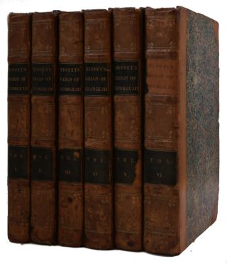 The History of the Reign of George III [6 volumes]. George III, Robert Bisset.