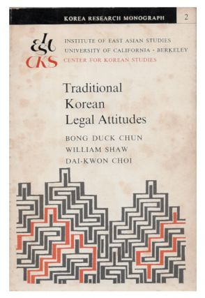 Traditional Korean Legal Attitudes (Korea Research Monograph 2). Pong-dok Chon