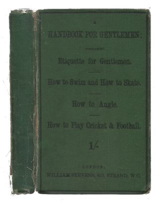 A Handbook For Gentlemen, Containing Etiquette For Gentlemen. How To Swim And How To Skate. How...
