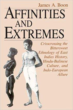 Affinities and Extremes: Crisscrossing the Bittersweet Ethnology of East Indies History,...