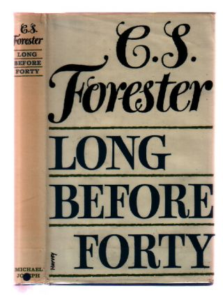 Long Before Forty. C. S. Forester