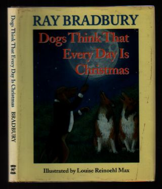 Dogs Think That Every Day Is Christmas. Ray Bradbury.